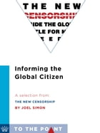 Informing the Global Citizen: A Selection from The New Censorship: Inside the Global Battle for Media Freedom by Joel Simon