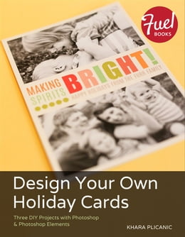 Book Design Your Own Holiday Cards: Three DIY Projects with Photoshop & Photoshop Elements by Khara Plicanic