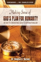 Making Sense of God's Plan for Humanity: An Easy to Understand Guide to Dispensationalism by Bozung Douglas