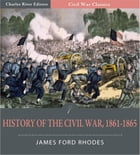 History of the Civil War, 1861-1865 by James Ford Rhodes