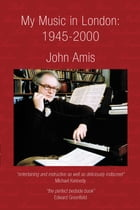 My Music in London by John Amis
