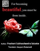 For becoming Beautiful, you must be form inside by Prashant Salunke