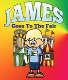 James Goes To The Fair: Children's Books and Bedtime Stories For Kids Ages 3-8 for Good Morals by Jupiter Kids