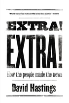 Extra! Extra!: How the People Made the News by David Hastings