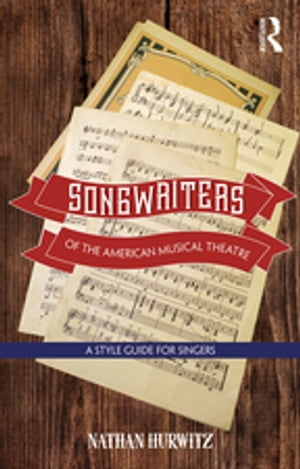 Songwriters of the American Musical Theatre A Style Guide for Singers