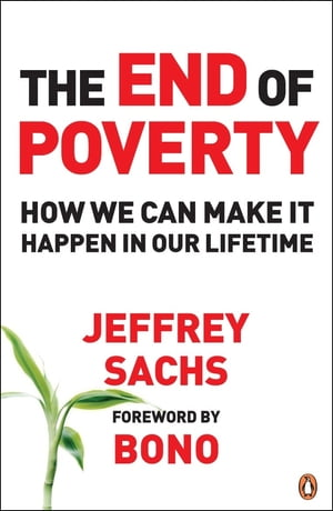 The End of Poverty How We Can Make it Happen in Our Lifetime