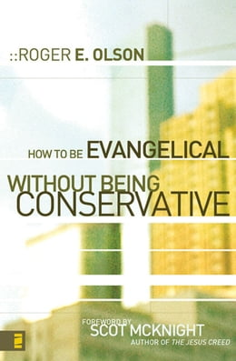 Book How to Be Evangelical without Being Conservative by Roger E. Olson
