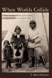 When Worlds Collide: Hunter-Gatherer World-System Change in the 19th Century Canadian Arctic