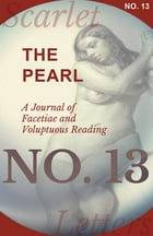 The Pearl - A Journal of Facetiae and Voluptuous Reading - No. 13 by Various
