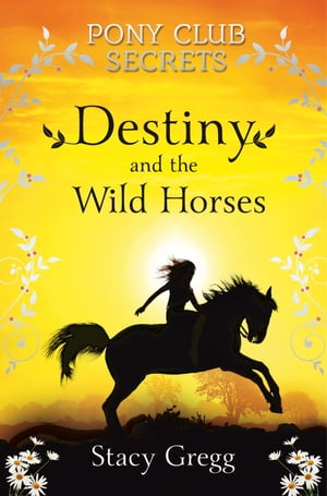 Destiny and the Wild Horses (Pony Club Secrets,  Book 3)