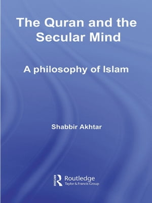 The Quran and the Secular Mind A Philosophy of Islam