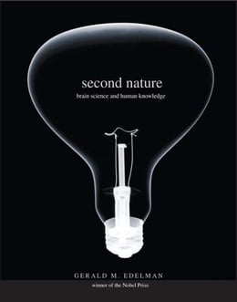 Book Second Nature: Brain Science and Human Knowledge by Gerald M. Edelman