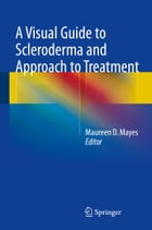 A Visual Guide to Scleroderma and Approach to Treatment