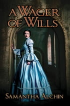 A Wager of Wills by Samantha Alchin