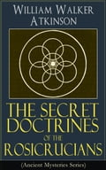 9788026847939 - William Walker Atkinson: The Secret Doctrines of the Rosicrucians (Ancient Mysteries Series) - Kniha