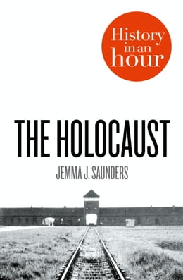 Book The Holocaust: History in an Hour by Jemma J. Saunders