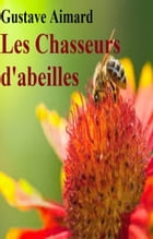 Les Chasseurs d'abeilles by GUSTAVE AIMARD