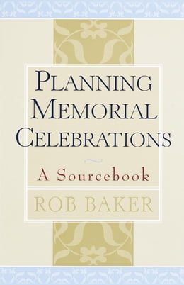 Book Planning Memorial Celebrations: A Sourcebook by Rob Baker