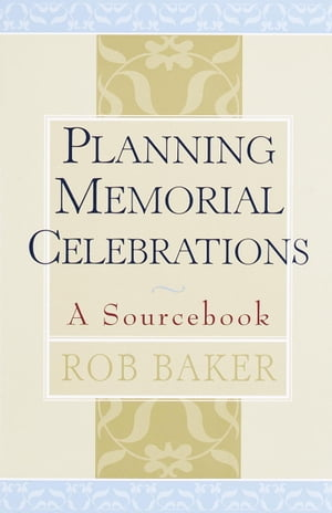 Planning Memorial Celebrations: A Sourcebook by Rob Baker