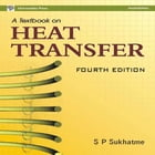 A Textbook on Heat Transfer-Fourth Edition by S P Sukhatme