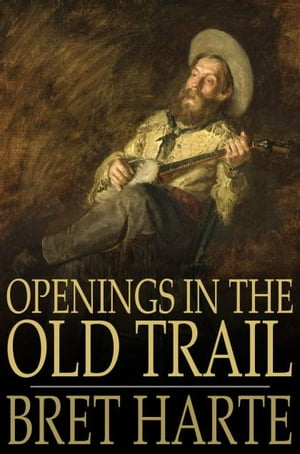 Openings in the Old Trail by Bret Harte