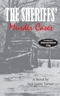 The Cumberland Mountain Trilogy, Volume 1: The Sheriffs' Murder Cases