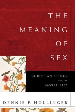 The Meaning of Sex Christian Ethics and the Moral Life