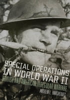 Special Operations in World War II: British and American Irregular Warfare by Andrew L. Hargreaves