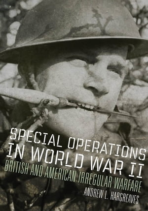 Special Operations in World War II British and American Irregular Warfare