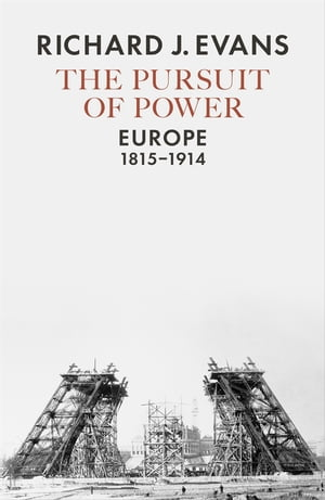 The Pursuit of Power Europe,  1815-1914