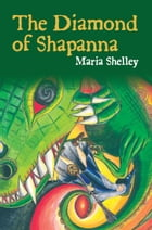 The Diamond of Shapanna by Maria Shelley