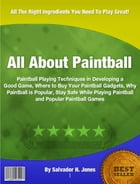 All About Paintball by Salvador H. Jones