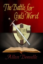 The Battle for God's Word by Allen Domelle