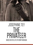 The Privateer: Based on the Life of Henry Morgan by Josephine Tey
