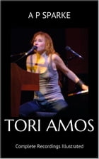 Tori Amos: Complete Recordings Illustrated: Essential Discographies, #5 by AP SPARKE