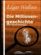 Millionengeschichte (mit Illustrationen) by Edgar Wallace
