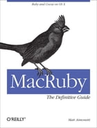 MacRuby: The Definitive Guide: Ruby and Cocoa on OS X by Matt Aimonetti
