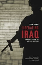 Liberating Iraq: The Untold Story of the Assyrian Christians by Amir George