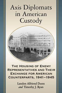 Axis Diplomats in American Custody: The Housing of Enemy Representatives and Their Exchange for…