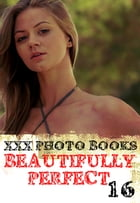 XXX Photo Books - Beautifully Perfect Volume 16 by Rachael Parker