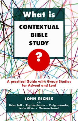 Book What is Contextual Bible Study?: A Practical Guide with Group Studies for Advent and Lent by John Riches