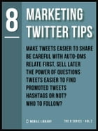 Marketing Twitter Tips 8: Simple and Efficient [ The 8 Series - Vol 2 ] by Mobile Library