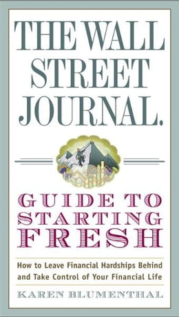 Book The Wall Street Journal Guide to Starting Fresh: How to Leave Financial Hardships Behind and Take… by Karen Blumenthal