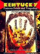 Kentucky's Famous Feuds and Tragedies: Authentic History of the World Renowned Vendettas of the Dark and Bloody Ground by Chas. G Mutzenberg