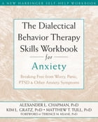 The Dialectical Behavior Therapy Skills Workbook for Anxiety: Breaking Free from Worry, Panic, PTSD…