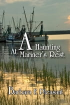 A Haunting at Mariners Rest by Barbara E Pleasant