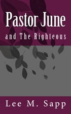 Pastor June: and the Righteous by Rev. Lee Sapp