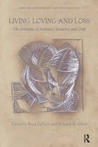 Living, Loving and Loss: The Interplay of Intimacy, Sexuality and Grief by Brad DeFord