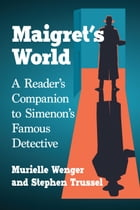 Maigret's World: A Reader's Companion to Simenon's Famous Detective by Murielle Wenger