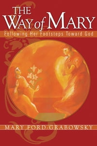 The Way of Mary: Following Her Footsteps Toward God
